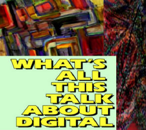 what's all this talk about digital
