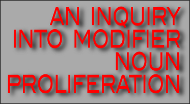 inquiry into modifier noun proliferation - nounspeak